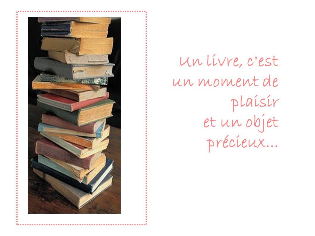Un livre, c'est un moment de plaisir et un objet précieux...
