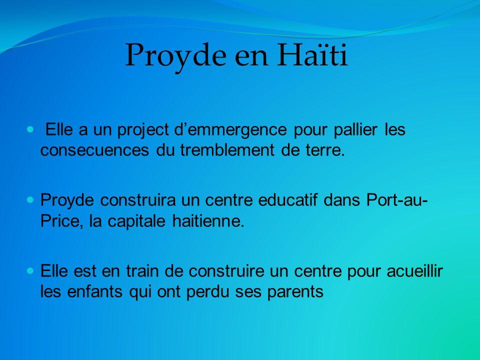 Proyde en Haïti Elle a un project demmergence pour pallier les consecuences du tremblement de terre.