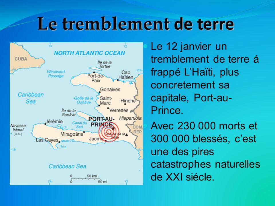 Le tremblement de terre Le 12 janvier un tremblement de terre á frappé LHaïti, plus concretement sa capitale, Port-au- Prince.