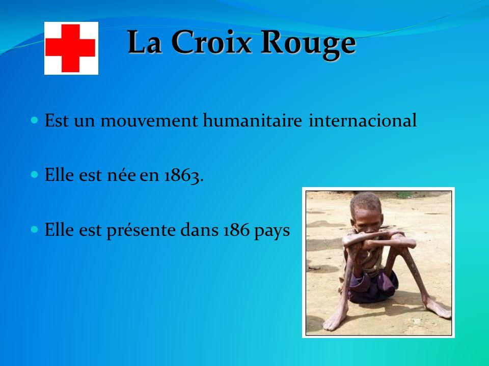 La Croix Rouge Est un mouvement humanitaire internacional Elle est née en 1863.
