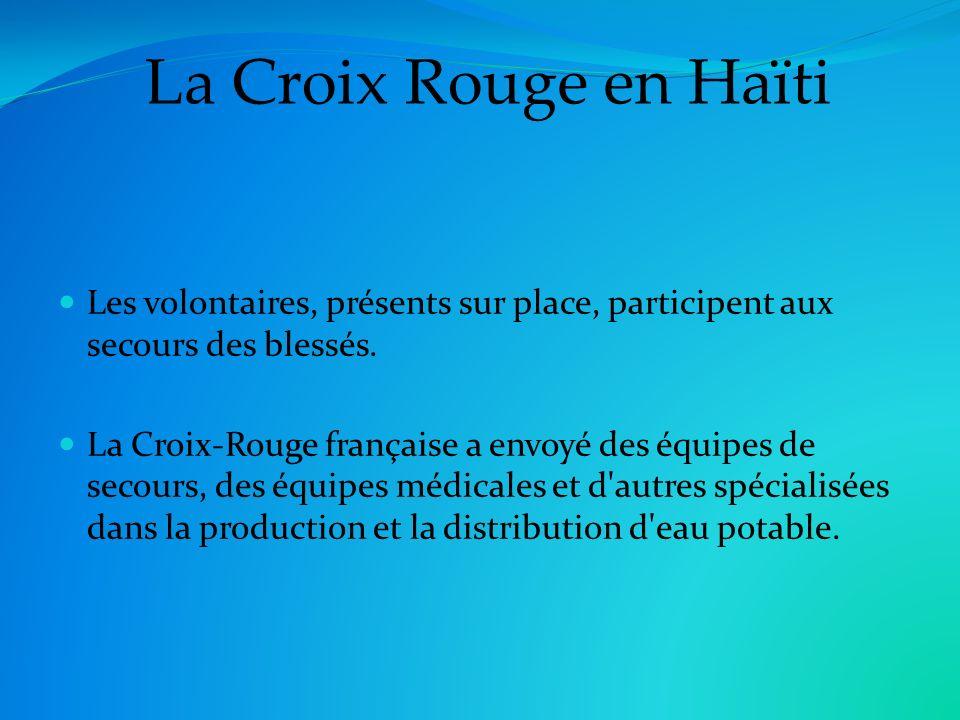 La Croix Rouge en Haïti Les volontaires, présents sur place, participent aux secours des blessés.