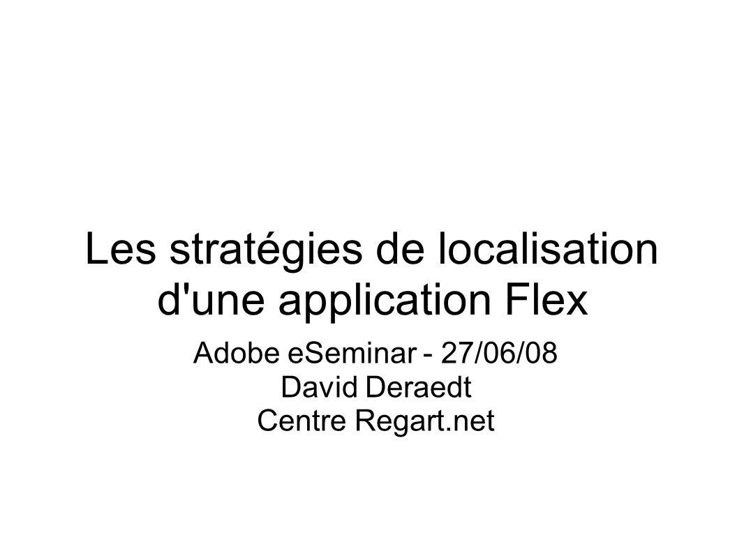 Introduction Comment adapter une application Flex à différents langages, régions et cultures .
