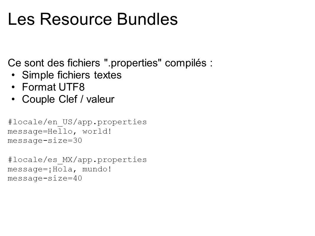 Les Resource Bundles Ce sont des fichiers