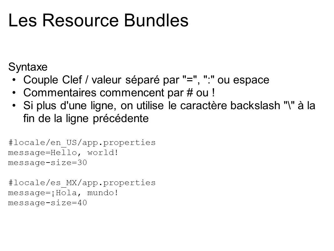 Les Resource Bundles Syntaxe Couple Clef / valeur séparé par