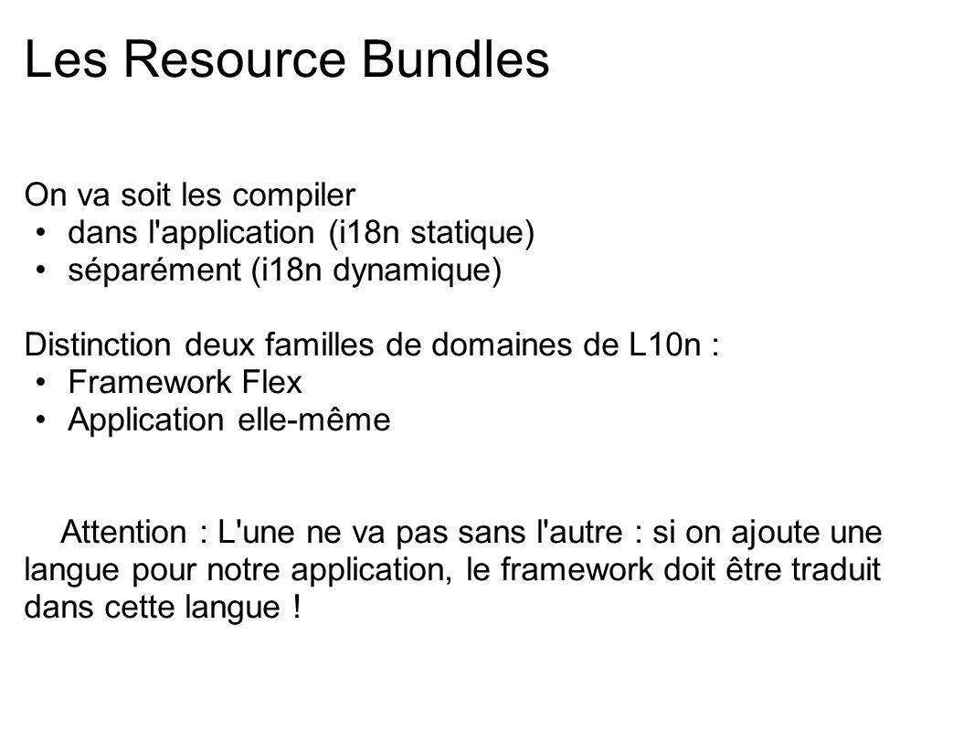 Les Resource Bundles On va soit les compiler dans l'application (i18n statique) séparément (i18n dynamique) Distinction deux familles de domaines de L