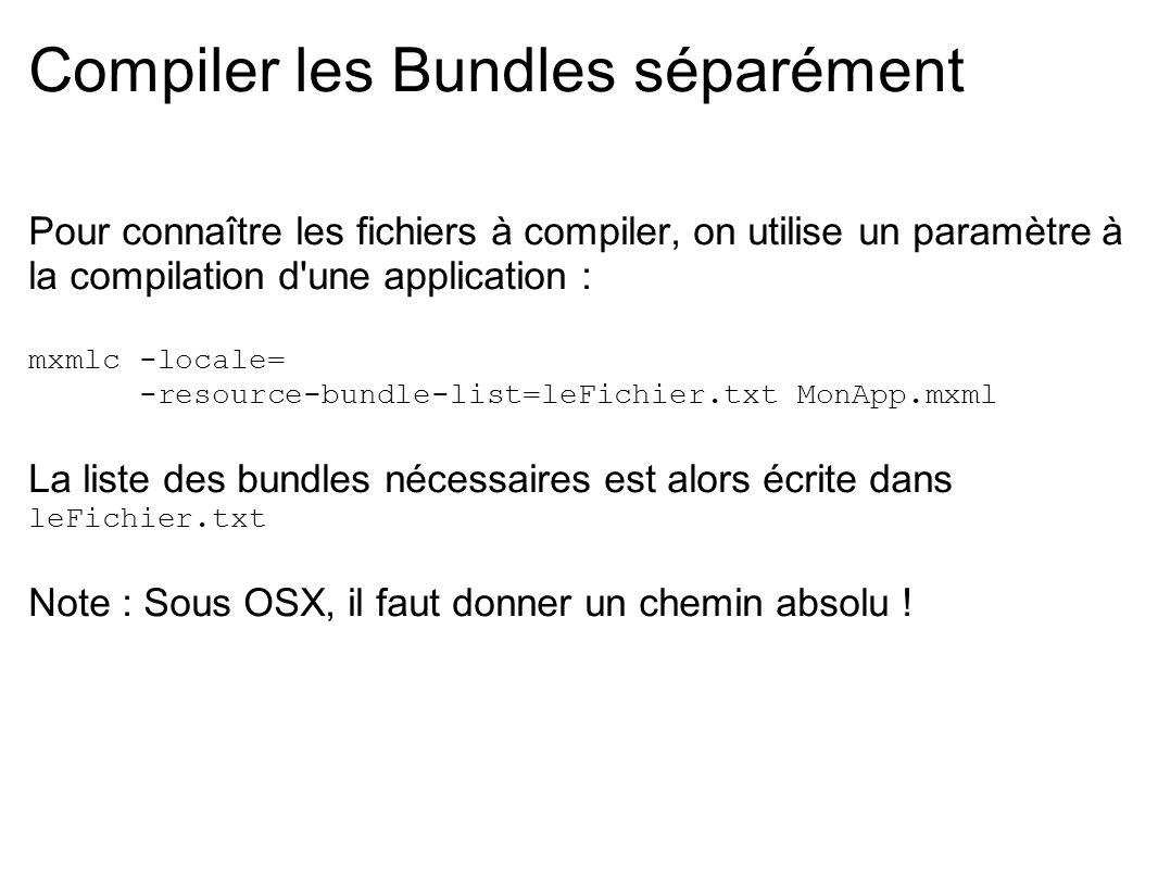 Compiler les Bundles séparément Pour connaître les fichiers à compiler, on utilise un paramètre à la compilation d'une application : mxmlc -locale= -r