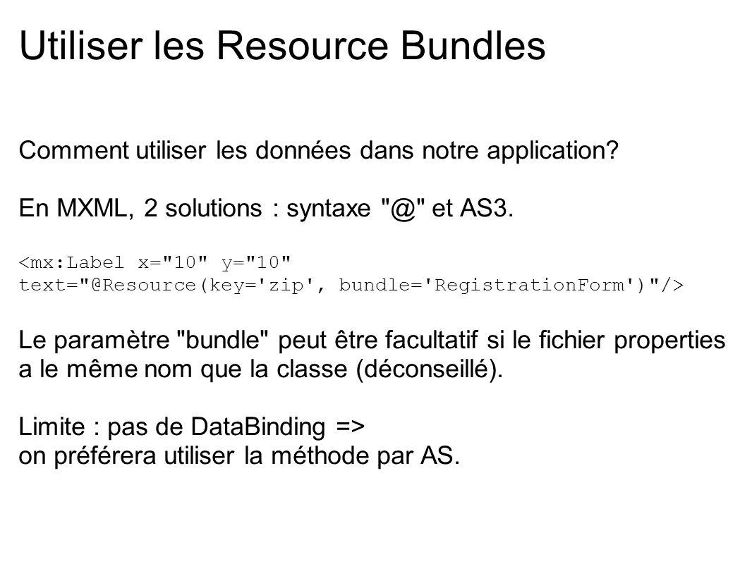 Utiliser les Resource Bundles Comment utiliser les données dans notre application? En MXML, 2 solutions : syntaxe