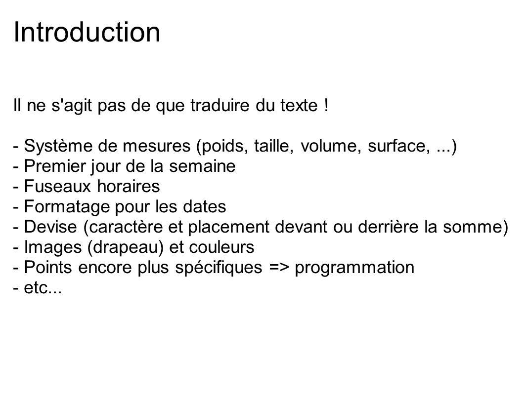 Introduction Il ne s'agit pas de que traduire du texte ! - Système de mesures (poids, taille, volume, surface,...) - Premier jour de la semaine - Fuse