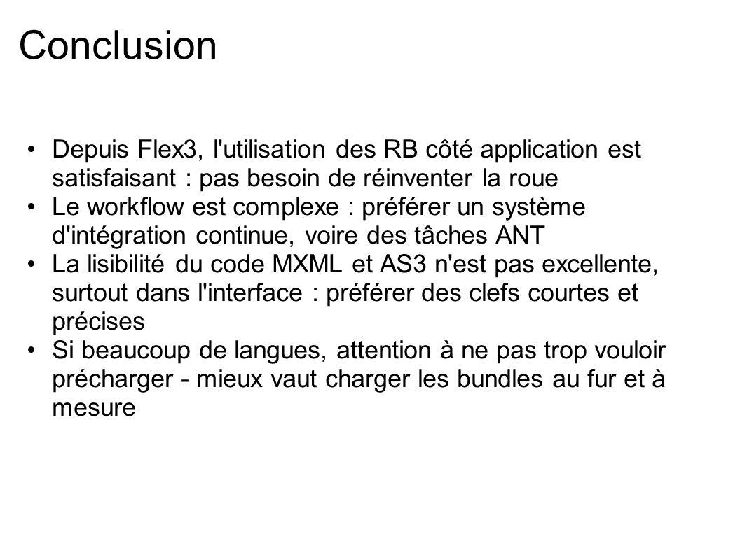 Conclusion Depuis Flex3, l'utilisation des RB côté application est satisfaisant : pas besoin de réinventer la roue Le workflow est complexe : préférer