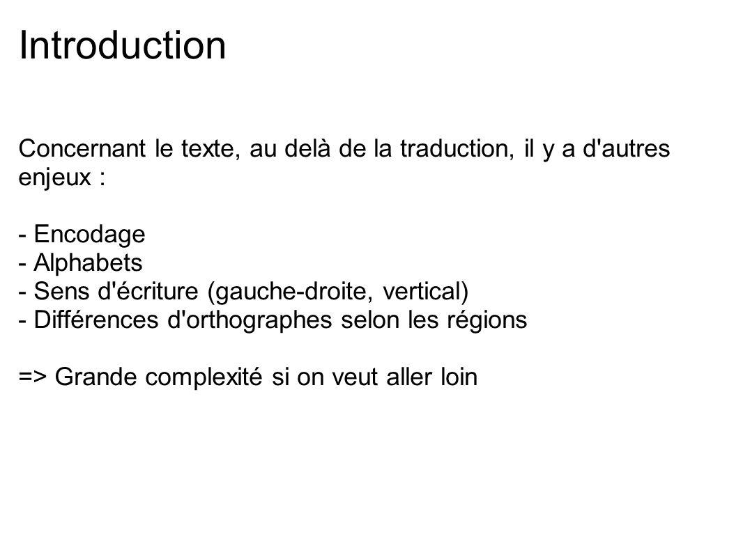 Introduction Concernant le texte, au delà de la traduction, il y a d'autres enjeux : - Encodage - Alphabets - Sens d'écriture (gauche-droite, vertical