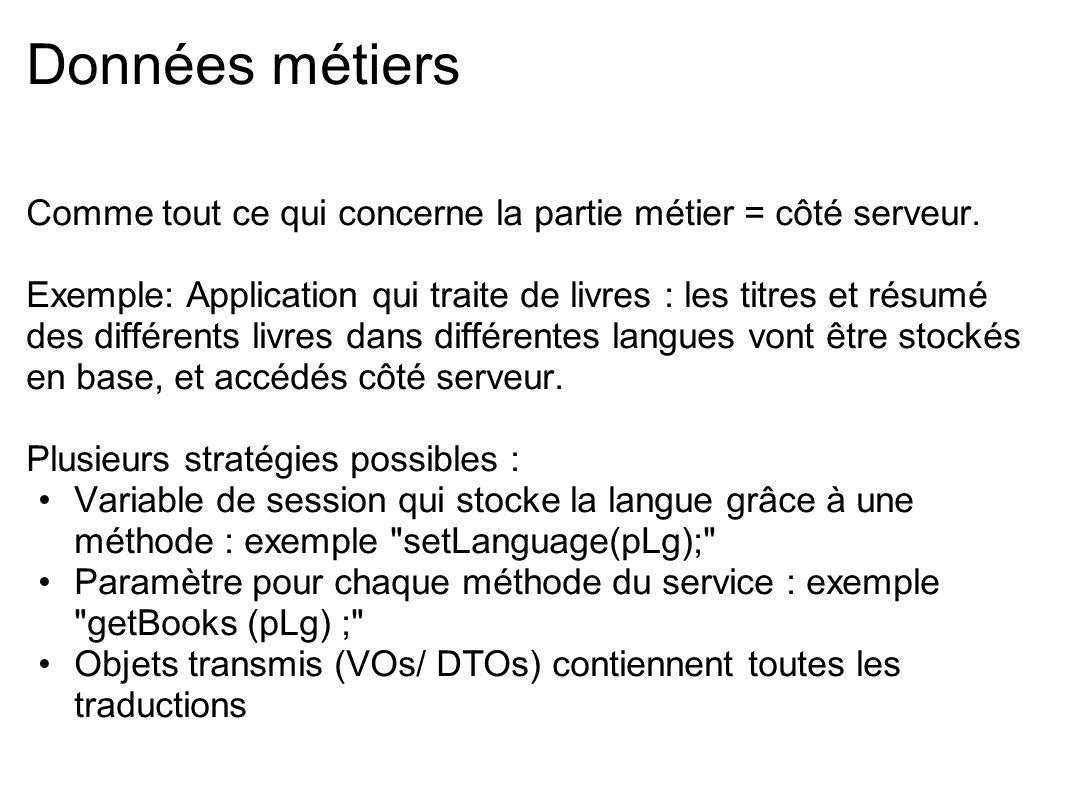 Framework Resource Bundles Pour ajouter une langue : utilitaire copylocale flex_builder_install/sdks/3.0.0/bin Utilisation : copylocale en_US fr_FR Certains ont déjà fait le travail pour nous .