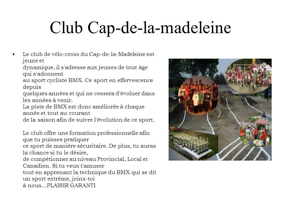 Club Cap-de-la-madeleine Le club de vélo-cross du Cap-de-la-Madeleine est jeune et dynamique, il s'adresse aux jeunes de tout âge qui s'adonnent au sp
