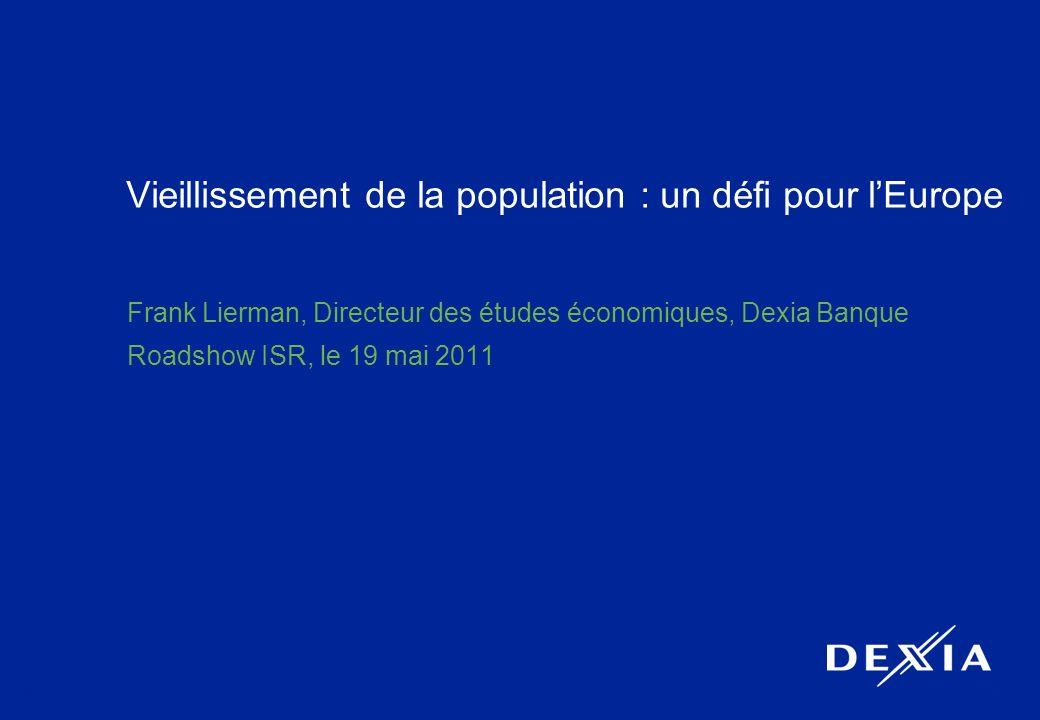 1 Vieillissement de la population : un défi pour lEurope Frank Lierman, Directeur des études économiques, Dexia Banque Roadshow ISR, le 19 mai 2011