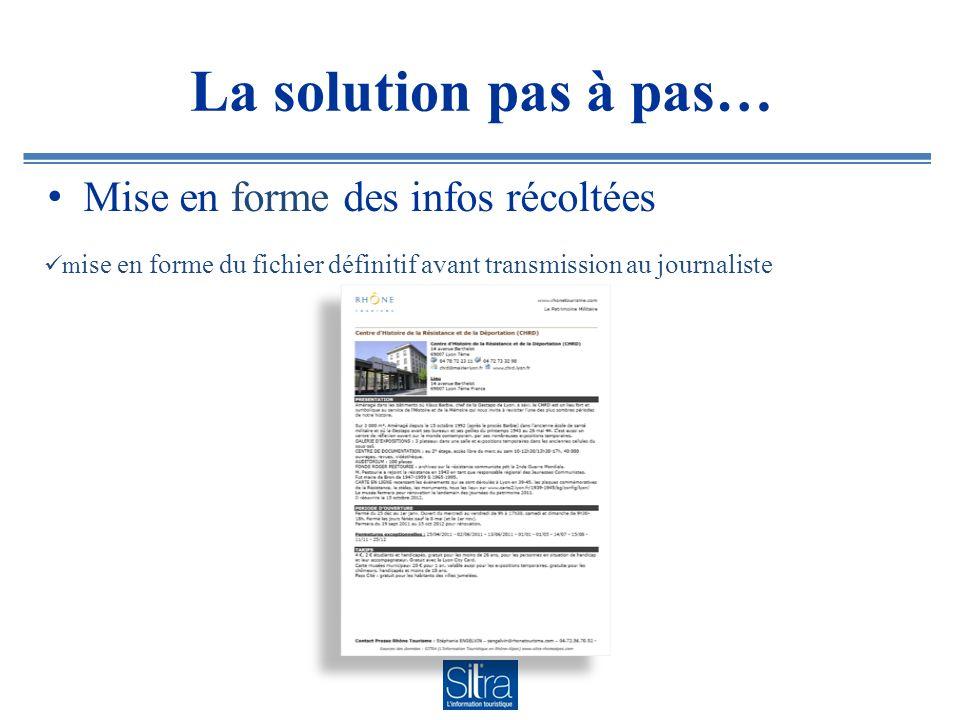 La solution pas à pas… Mise en forme des infos récoltées m ise en forme du fichier définitif avant transmission au journaliste