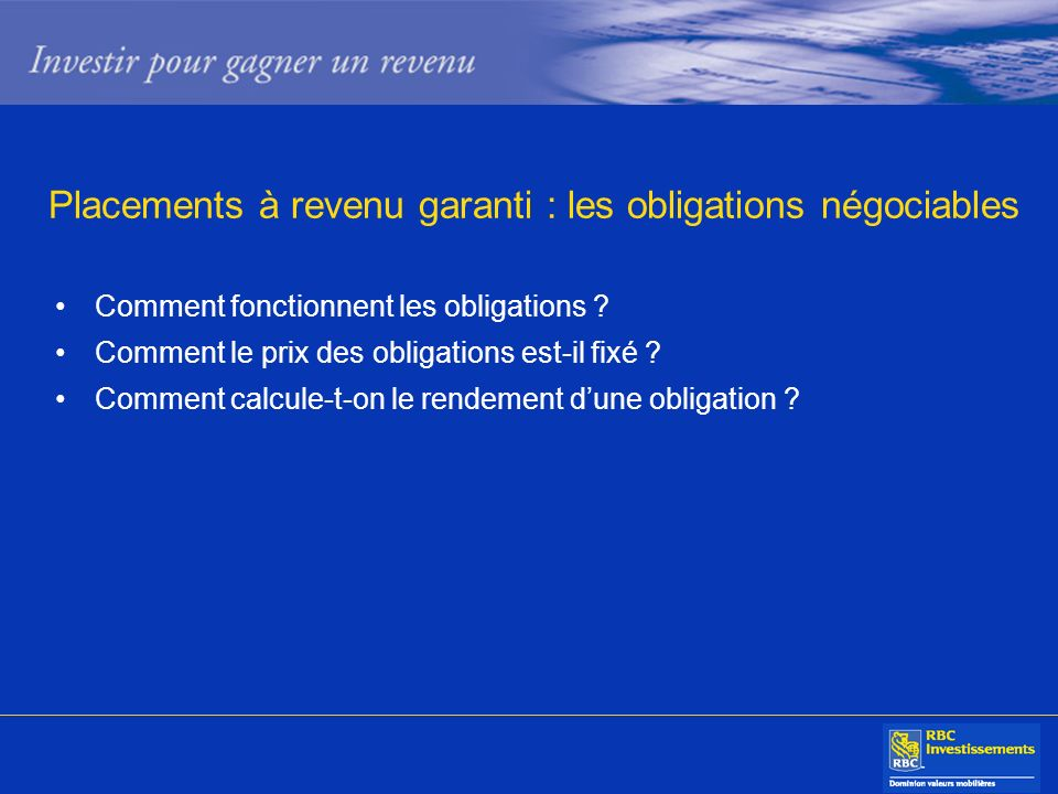 Placements à revenu garanti : les obligations négociables Comment fonctionnent les obligations .