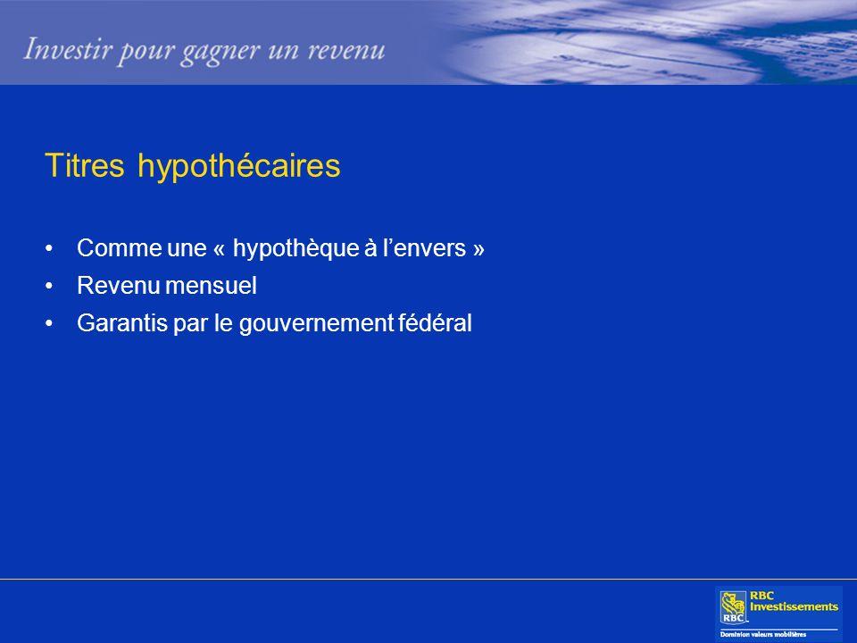 Titres hypothécaires Comme une « hypothèque à lenvers » Revenu mensuel Garantis par le gouvernement fédéral