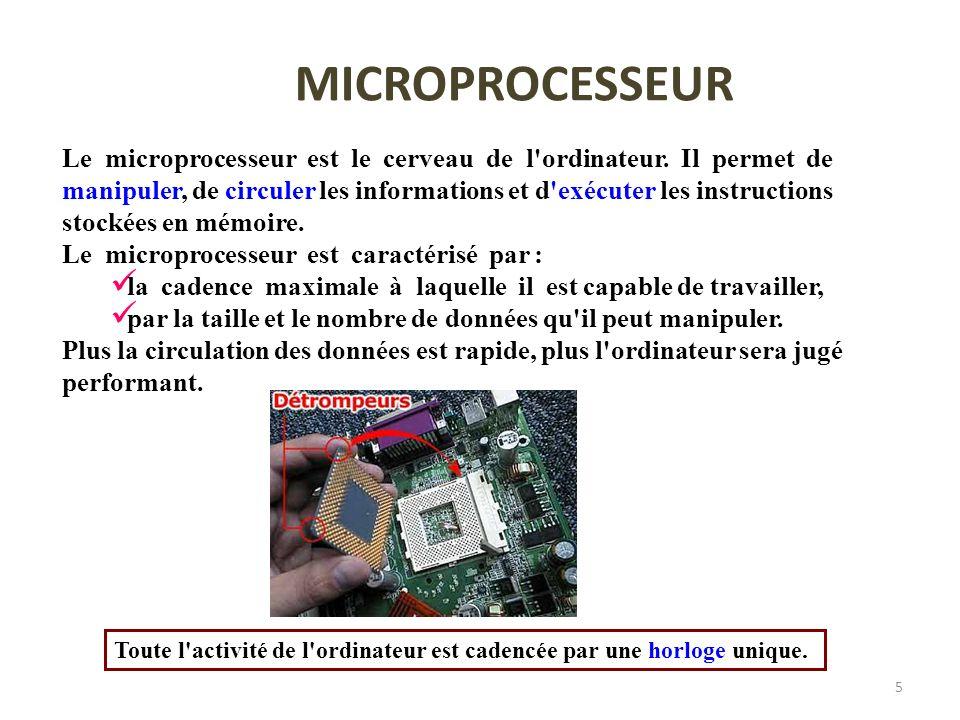 5 MICROPROCESSEUR Le microprocesseur est le cerveau de l'ordinateur. Il permet de manipuler, de circuler les informations et d'exécuter les instructio