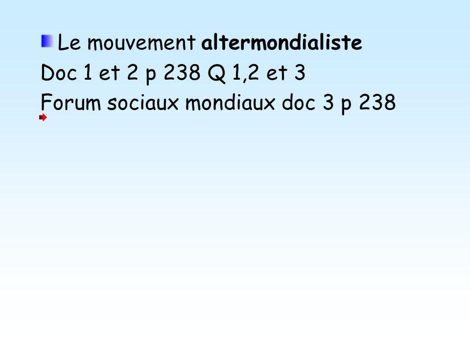 Le mouvement altermondialiste Doc 1 et 2 p 238 Q 1,2 et 3 Forum sociaux mondiaux doc 3 p 238