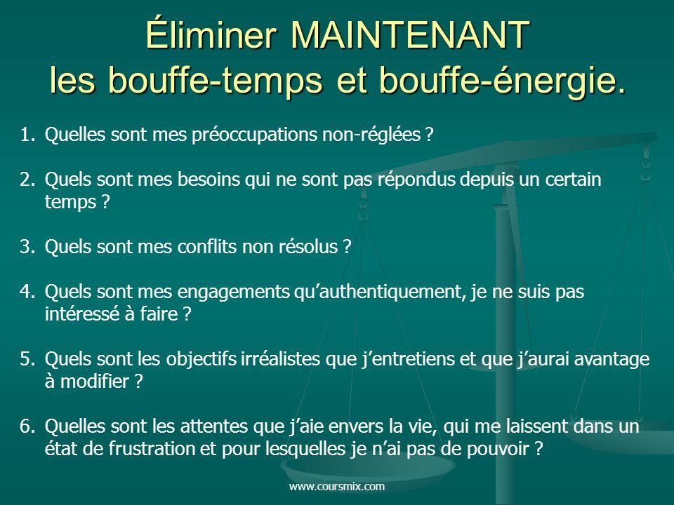 www.coursmix.com Éliminer MAINTENANT les bouffe-temps et bouffe-énergie. 1.Quelles sont mes préoccupations non-réglées ? 2.Quels sont mes besoins qui