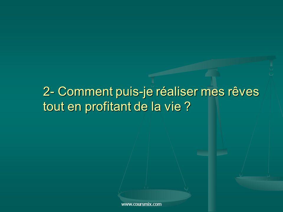 www.coursmix.com 2- Comment puis-je réaliser mes rêves tout en profitant de la vie ?