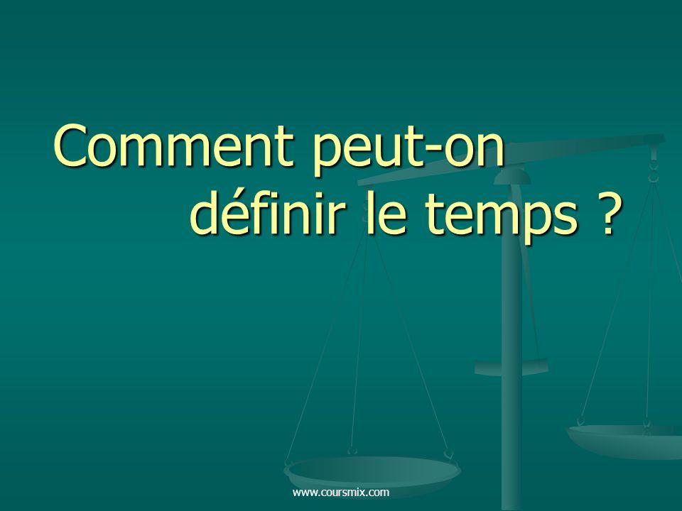 www.coursmix.com Comment peut-on définir le temps ?
