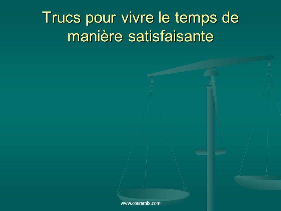 www.coursmix.com Trucs pour vivre le temps de manière satisfaisante