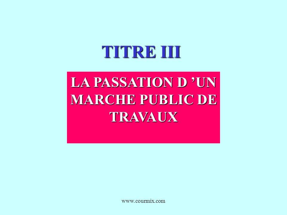www.courmix.com TITRE III LA PASSATION D UN MARCHE PUBLIC DE TRAVAUX