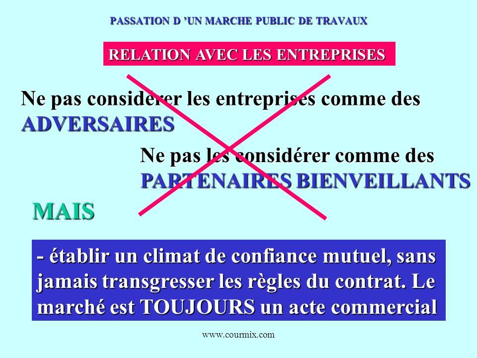 www.courmix.com PASSATION D UN MARCHE PUBLIC DE TRAVAUX RELATION AVEC LES ENTREPRISES Ne pas considérer les entreprises comme des ADVERSAIRES Ne pas l