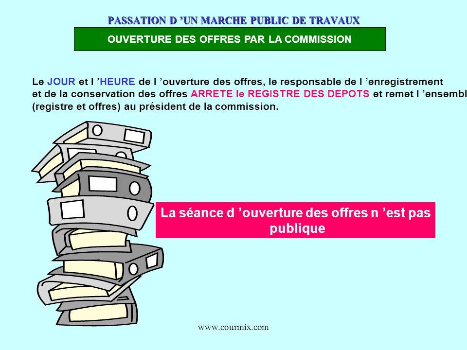 www.courmix.com PASSATION D UN MARCHE PUBLIC DE TRAVAUX OUVERTURE DES OFFRES PAR LA COMMISSION Le JOUR et l HEURE de l ouverture des offres, le respon