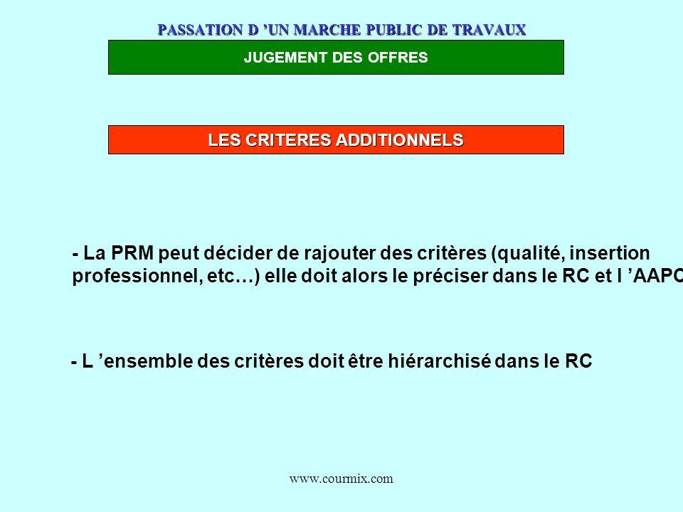 www.courmix.com PASSATION D UN MARCHE PUBLIC DE TRAVAUX JUGEMENT DES OFFRES LES CRITERES ADDITIONNELS - La PRM peut décider de rajouter des critères (