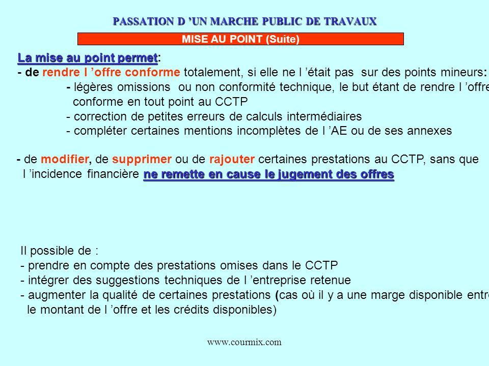 www.courmix.com PASSATION D UN MARCHE PUBLIC DE TRAVAUX MISE AU POINT (Suite) La mise au point permet La mise au point permet: - de rendre l offre con
