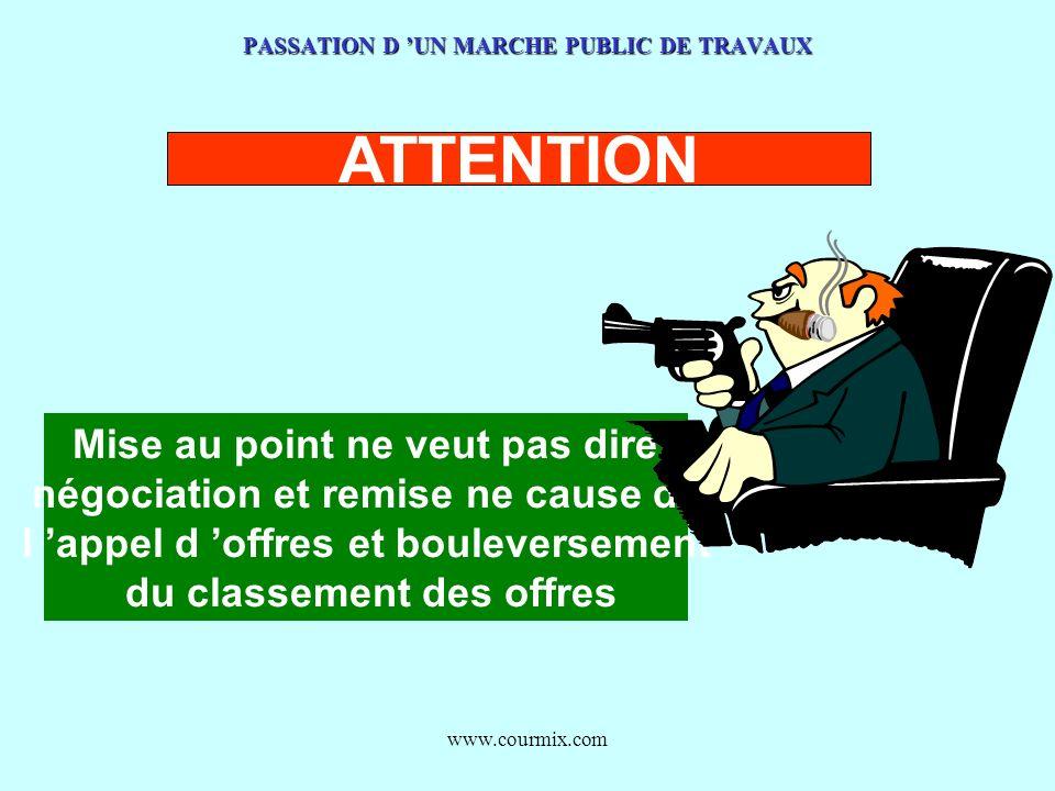 www.courmix.com PASSATION D UN MARCHE PUBLIC DE TRAVAUX ATTENTION Mise au point ne veut pas dire négociation et remise ne cause de l appel d offres et