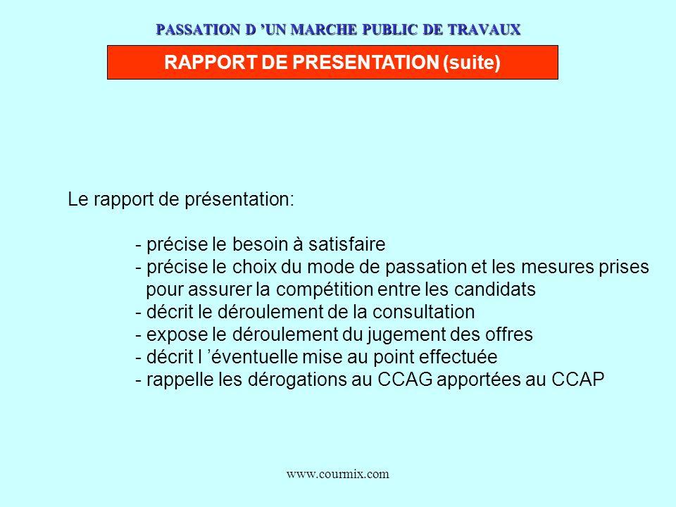 www.courmix.com PASSATION D UN MARCHE PUBLIC DE TRAVAUX RAPPORT DE PRESENTATION (suite) Le rapport de présentation: - précise le besoin à satisfaire -