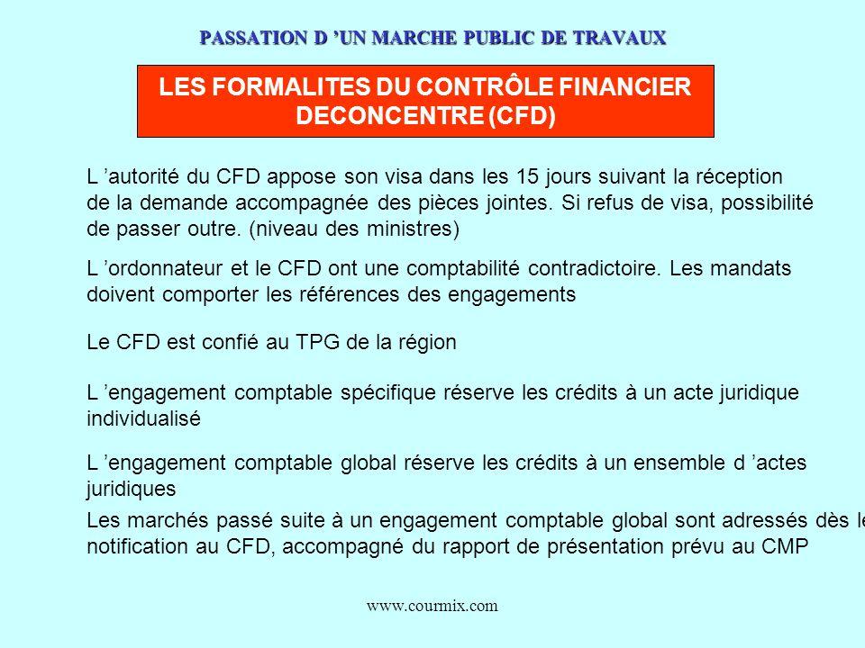 www.courmix.com PASSATION D UN MARCHE PUBLIC DE TRAVAUX LES FORMALITES DU CONTRÔLE FINANCIER DECONCENTRE (CFD) L autorité du CFD appose son visa dans