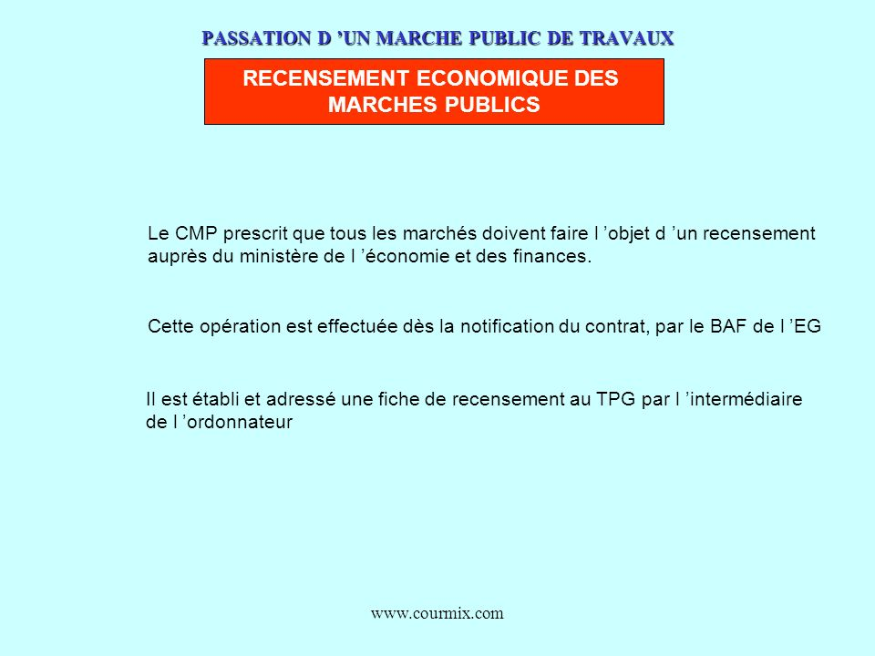 www.courmix.com PASSATION D UN MARCHE PUBLIC DE TRAVAUX RECENSEMENT ECONOMIQUE DES MARCHES PUBLICS Le CMP prescrit que tous les marchés doivent faire