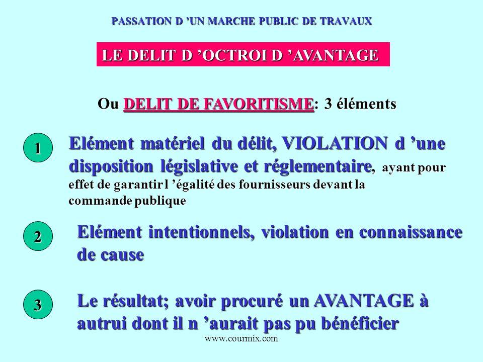 www.courmix.com PASSATION D UN MARCHE PUBLIC DE TRAVAUX LE DELIT D OCTROI D AVANTAGE Ou DELIT DE FAVORITISME: 3 éléments 1 Elément matériel du délit,