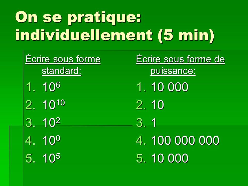 On se pratique: individuellement (5 min) Écrire sous forme standard: 1.10 6 2.10 10 3.10 2 4.10 0 5.10 5 Écrire sous forme de puissance: 1.10 000 2.10