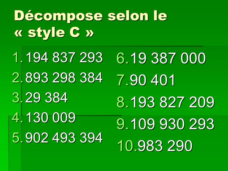 Décompose selon le « style C » 1.194 837 293 2.893 298 384 3.29 384 4.130 009 5.902 493 394 6.19 387 000 7.90 401 8.193 827 209 9.109 930 293 10.983 2