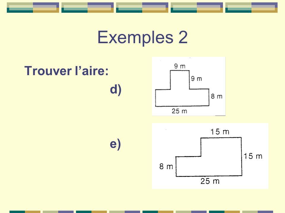 Exemples 2 Trouver laire: d) e)