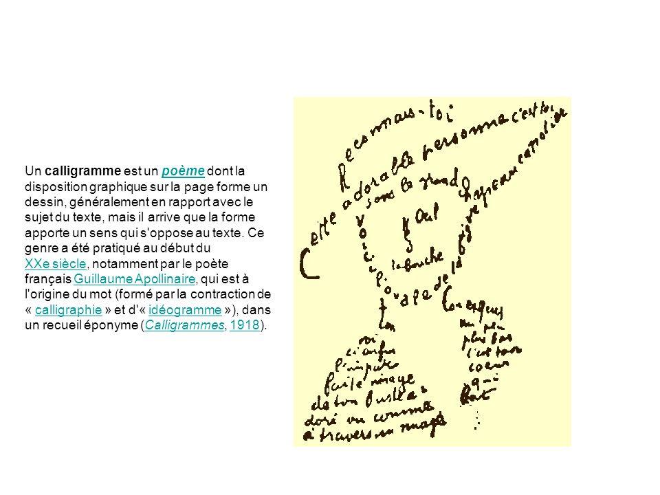 Un calligramme est un poème dont la disposition graphique sur la page forme un dessin, généralement en rapport avec le sujet du texte, mais il arrive