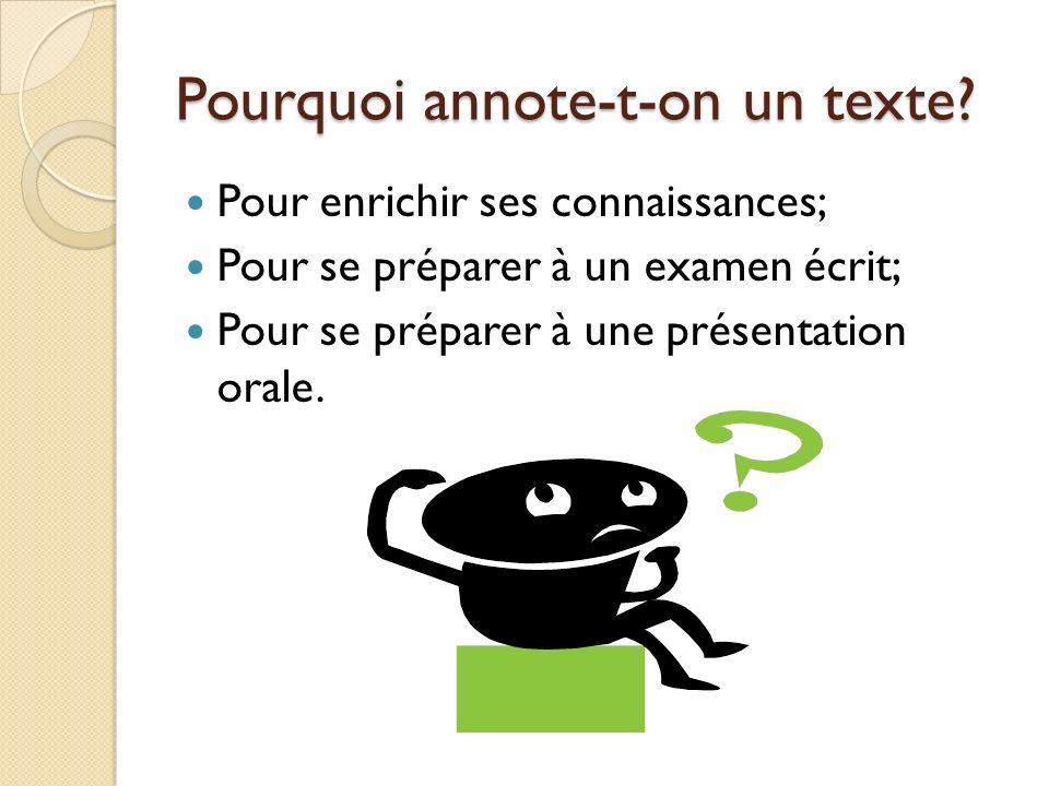 Pourquoi annote-t-on un texte? Pour enrichir ses connaissances; Pour se préparer à un examen écrit; Pour se préparer à une présentation orale.