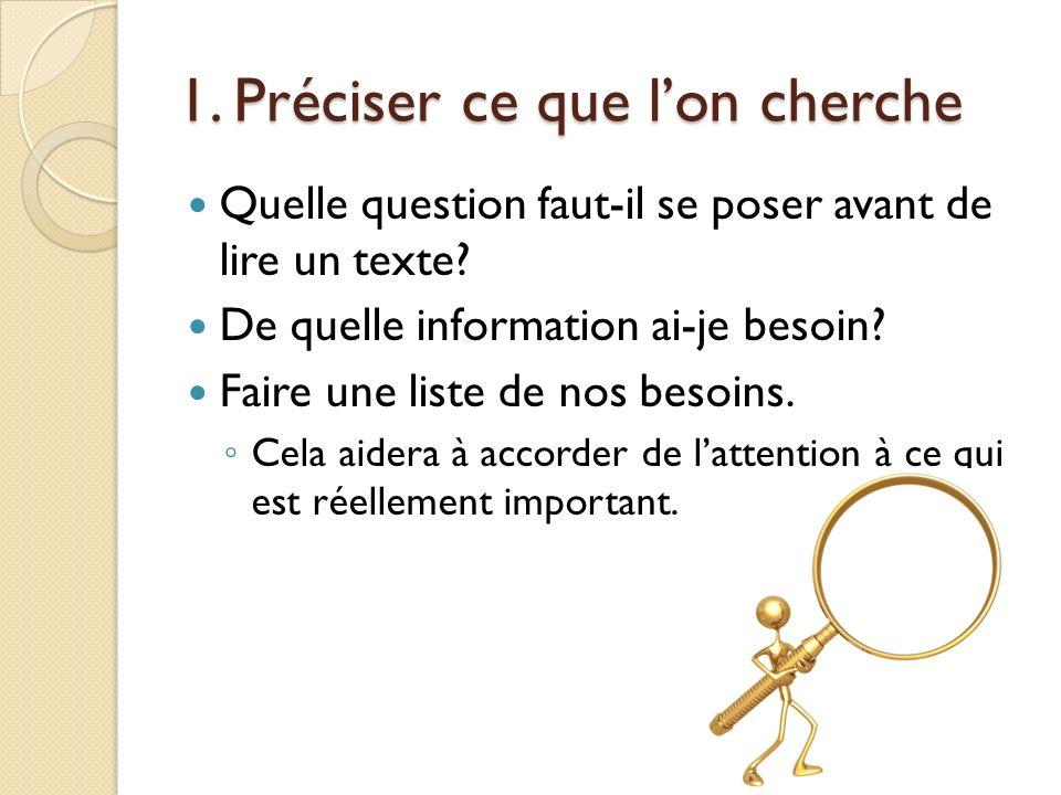 1.Préciser ce que lon cherche Quelle question faut-il se poser avant de lire un texte.