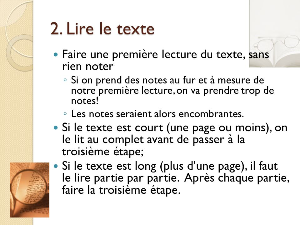 2. Lire le texte Faire une première lecture du texte, sans rien noter Si on prend des notes au fur et à mesure de notre première lecture, on va prendr