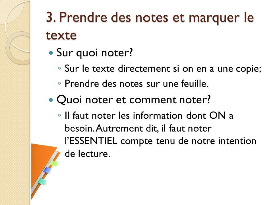 3. Prendre des notes et marquer le texte Sur quoi noter? Sur le texte directement si on en a une copie; Prendre des notes sur une feuille. Quoi noter