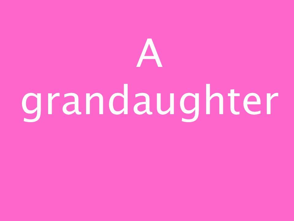 A grandaughter