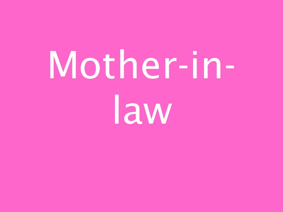 Mother-in- law