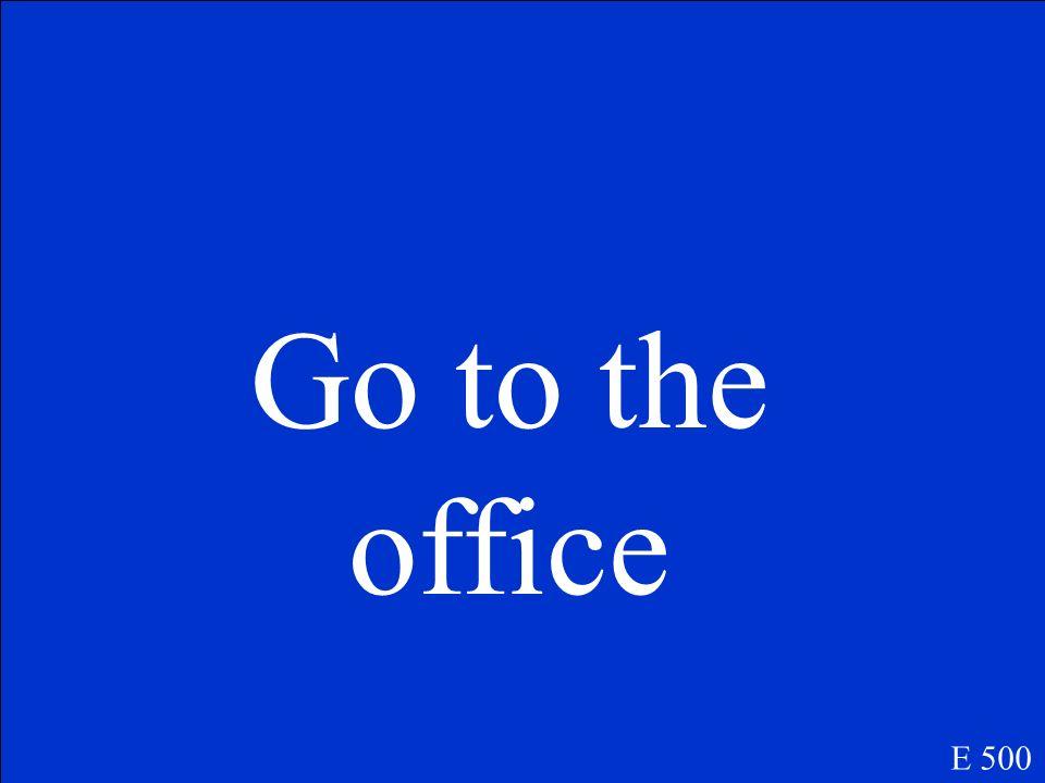 Descendra au bureau. E 500
