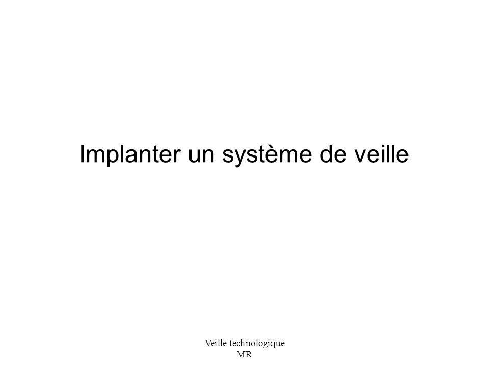 Veille technologique MR Implanter un système de veille