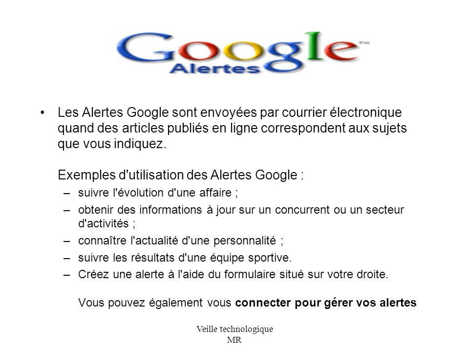 Veille technologique MR Les Alertes Google sont envoyées par courrier électronique quand des articles publiés en ligne correspondent aux sujets que vous indiquez.