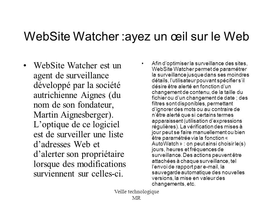 Veille technologique MR WebSite Watcher :ayez un œil sur le Web WebSite Watcher est un agent de surveillance développé par la société autrichienne Aignes (du nom de son fondateur, Martin Aignesberger).